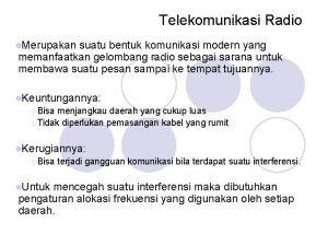 Telekomunikasi Radio Merupakan suatu bentuk komunikasi modern yang