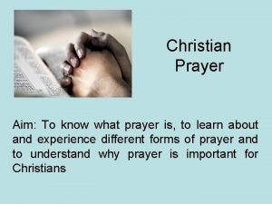 Christian Prayer Aim To know what prayer is