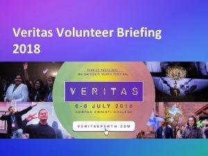 Veritas Volunteer Briefing 2018 VOLUNTEER CHECKLIST Send a