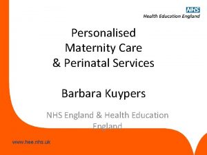 Personalised Maternity Care Perinatal Services Barbara Kuypers NHS