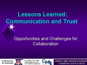 Lessons Learned Communication and Trust Opportunities and Challenges