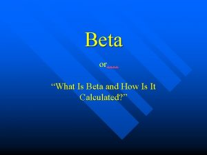 Beta or What Is Beta and How Is