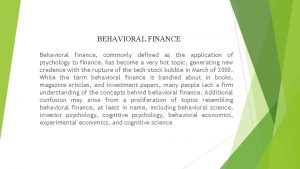 BEHAVIORAL FINANCE Behavioral finance commonly defined as the