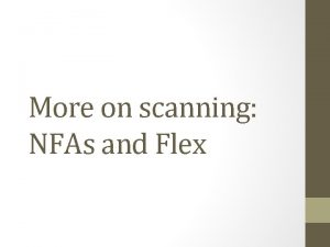 More on scanning NFAs and Flex Last time