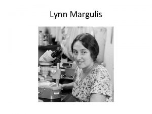 Lynn Margulis Endosymbiont Hypothesis A This hypothesis was