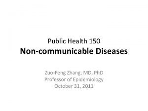 Public Health 150 Noncommunicable Diseases ZuoFeng Zhang MD