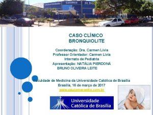 CASO CLNICO BRONQUIOLITE Coordenao Dra Carmen Lvia Professor