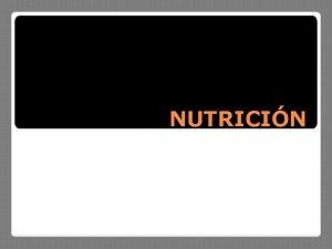 NUTRICIN La nutricin es el conjunto de procesos