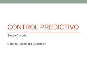 CONTROL PREDICTIVO Sergio Castao Control Automtico Educacin Control