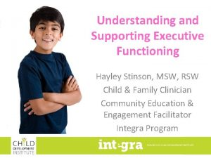 Understanding and Supporting Executive Functioning Hayley Stinson MSW