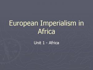 European Imperialism in Africa Unit 1 Africa Imperialism