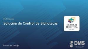 DMS Presenta Solucin de Control de Bibliotecas www