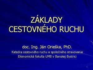 ZKLADY CESTOVNHO RUCHU doc Ing Jn Orieka Ph