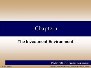 Chapter 1 The Investment Environment INVESTMENTS BODIE KANE