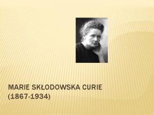MARIE SKODOWSKA CURIE 1867 1934 OTROTVO Rodila se