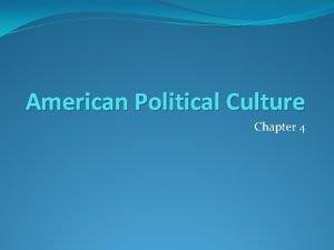 American Political Culture Chapter 4 Political Culture Definition