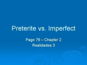 Preterite vs Imperfect Page 76 Chapter 2 Realidades