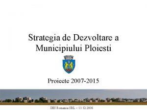 Strategia de Dezvoltare a Municipiului Ploiesti Proiecte 2007