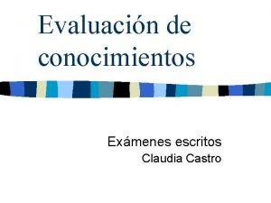 Evaluacin de conocimientos Exmenes escritos Claudia Castro Tipos