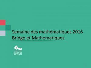 Semaine des mathmatiques 2016 Bridge et Mathmatiques 1