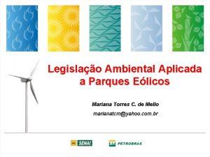 Legislao Ambiental Aplicada a Parques Elicos Mariana Torres