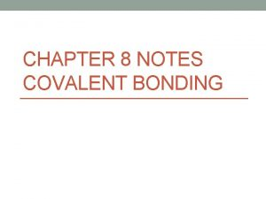 CHAPTER 8 NOTES COVALENT BONDING Covalent Bonding Why