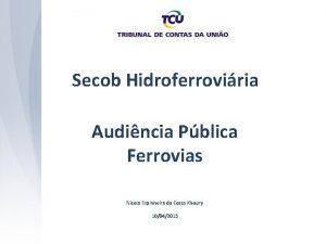 Secob Hidroferroviria Audincia Pblica Ferrovias Nicola Espinheira da