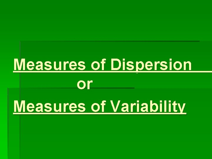 Measures of Dispersion or Measures of Variability Measures