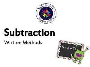 Subtraction Written Methods Written Methods Throughout their years