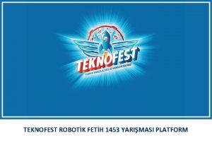TEKNOFEST ROBOTK FETH 1453 YARIMASI PLATFORM PLATFORM 8