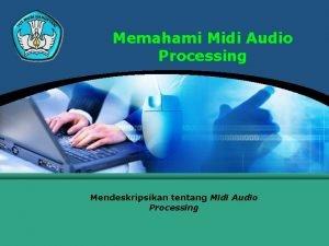 Memahami Midi Audio Processing Mendeskripsikan tentang Midi Audio