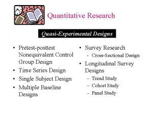 Quantitative Research QuasiExperimental Designs Pretestposttest Survey Research Nonequivalent