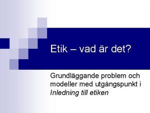 Etik vad r det Grundlggande problem och modeller