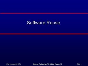Software Reuse Ian Sommerville 2004 Software Engineering 7
