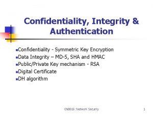 Confidentiality Integrity Authentication Confidentiality Symmetric Key Encryption n