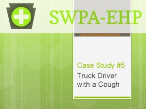 www environmentalhealthproject org Case Study 5 Truck Driver