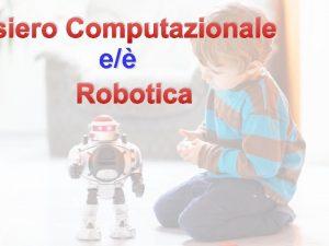 siero Computazionale e Robotica E importante imparare a