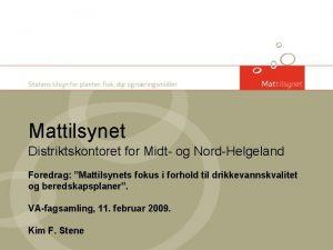Mattilsynet Distriktskontoret for Midt og NordHelgeland Foredrag Mattilsynets