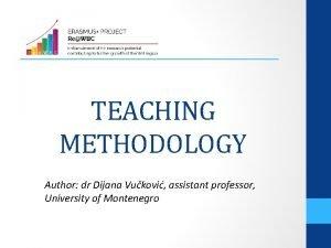 TEACHING METHODOLOGY Author dr Dijana Vukovi assistant professor