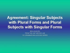 Agreement Singular Subjects with Plural Forms and Plural