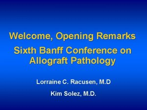 Welcome Opening Remarks Sixth Banff Conference on Allograft