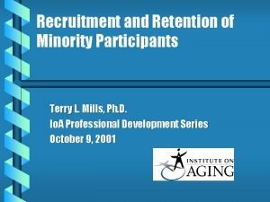 Recruitment and Retention of Minority Participants Terry L