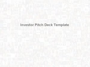 Investor Pitch Deck Template What Your Pitch Deck