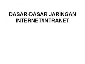 DASARDASAR JARINGAN INTERNETINTRANET Pengertian Jaringan Internet Pengertian Jaringan