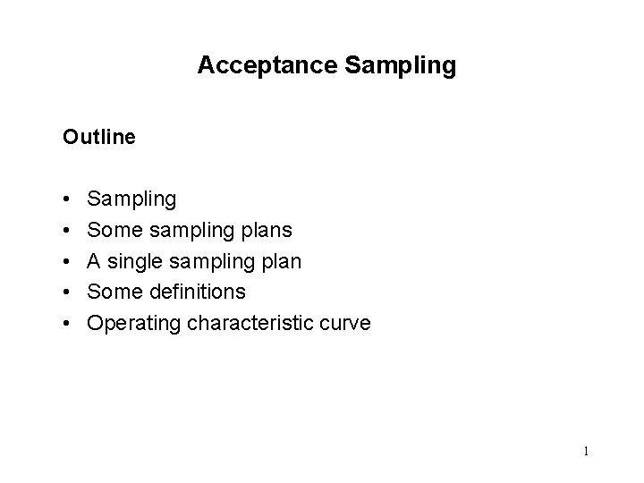 Acceptance Sampling Outline Sampling Some sampling plans A