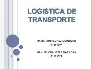 LOGISTICA DE TRANSPORTE HAMINTON FLOREZ QUINTERO 11361007 MANUEL