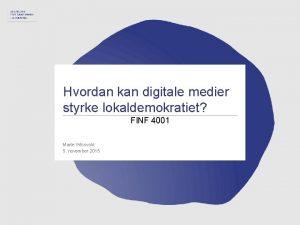 1 Hvordan kan digitale medier styrke lokaldemokratiet FINF