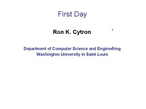 First Day Ron K Cytron Department of Computer
