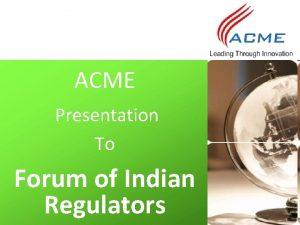 ACME Presentation To Forum of Indian Regulators ACME