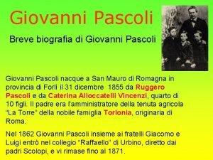 Giovanni Pascoli Breve biografia di Giovanni Pascoli nacque